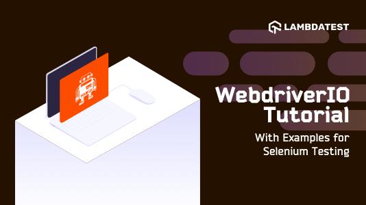 WebDriverIO 教程二:Selenium WebdriverIO 教程, WebDriverIO 教程, WebDriverIO 入门