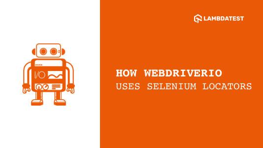 WebDriverIO 教程五:Selenium 定位器实例, Uses Selenium Locators in a Unique Way, WebDriverIO 教程, WebDriverIO 入门