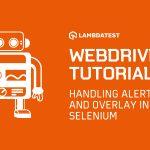 WebDriverIO 教程四:在 Selenium 中处理Alerts和Overlay,  Handling Alerts & Overlay In Selenium, WebDriverIO 教程, WebDriverIO 入门